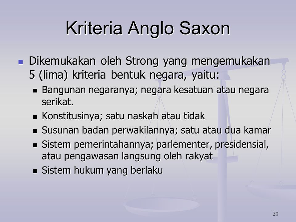 Kriteria Anglo Saxon Dikemukakan oleh Strong yang mengemukakan 5 (lima) kriteria bentuk negara, yaitu: