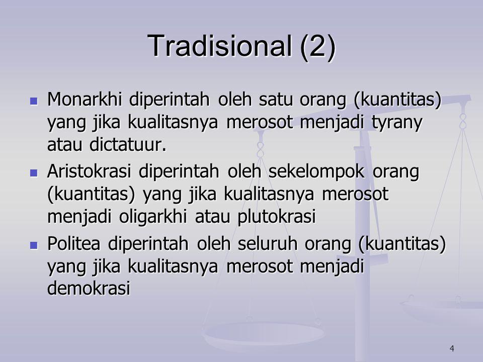 Tradisional (2) Monarkhi diperintah oleh satu orang (kuantitas) yang jika kualitasnya merosot menjadi tyrany atau dictatuur.