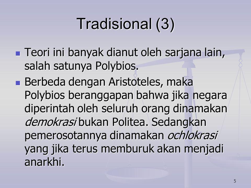 Tradisional (3) Teori ini banyak dianut oleh sarjana lain, salah satunya Polybios.