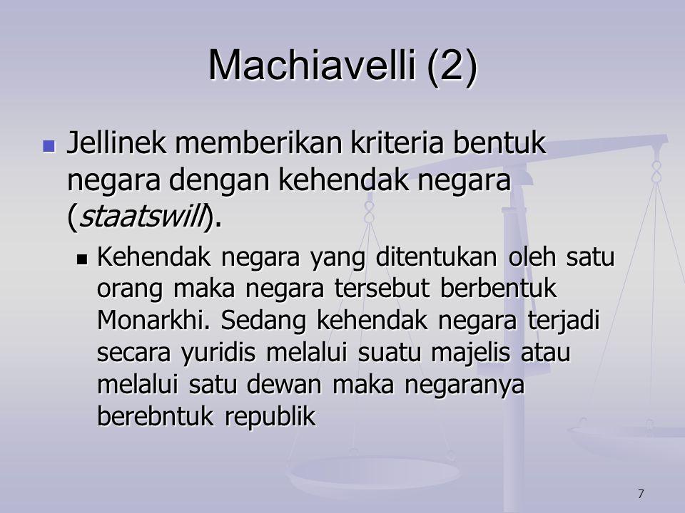 Machiavelli (2) Jellinek memberikan kriteria bentuk negara dengan kehendak negara (staatswill).