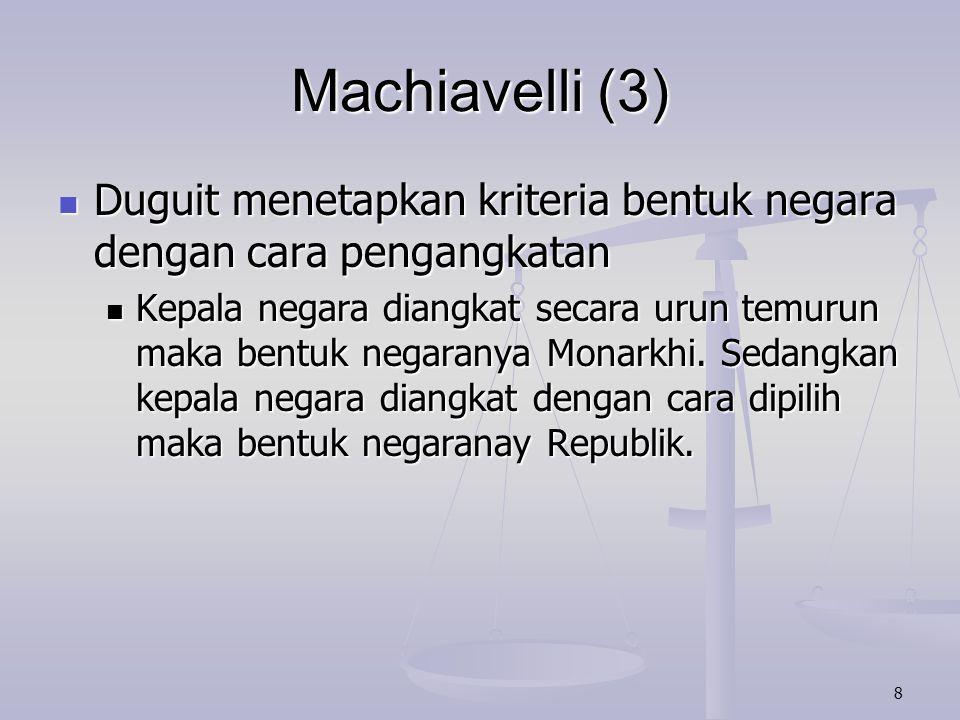 Machiavelli (3) Duguit menetapkan kriteria bentuk negara dengan cara pengangkatan.