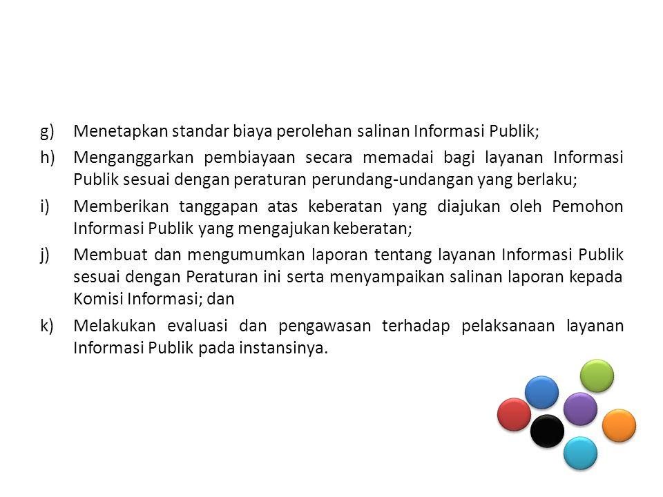 Menetapkan standar biaya perolehan salinan Informasi Publik;