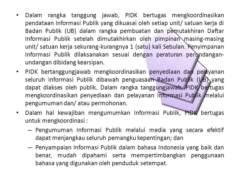 Dalam rangka tanggung jawab, PIDK bertugas mengkoordinasikan pendataan Informasi Publik yang dikuasai oleh setiap unit/ satuan kerja di Badan Publik (UB) dalam rangka pembuatan dan pemutakhiran Daftar Informasi Publik setelah dimutakhirkan oleh pimpinan masing-masing unit/ satuan kerja sekurang-kurangnya 1 (satu) kali Sebulan. Penyimpanan Informasi Publik dilaksanakan sesuai dengan peraturan perundangan-undangan dibidang kearsipan.