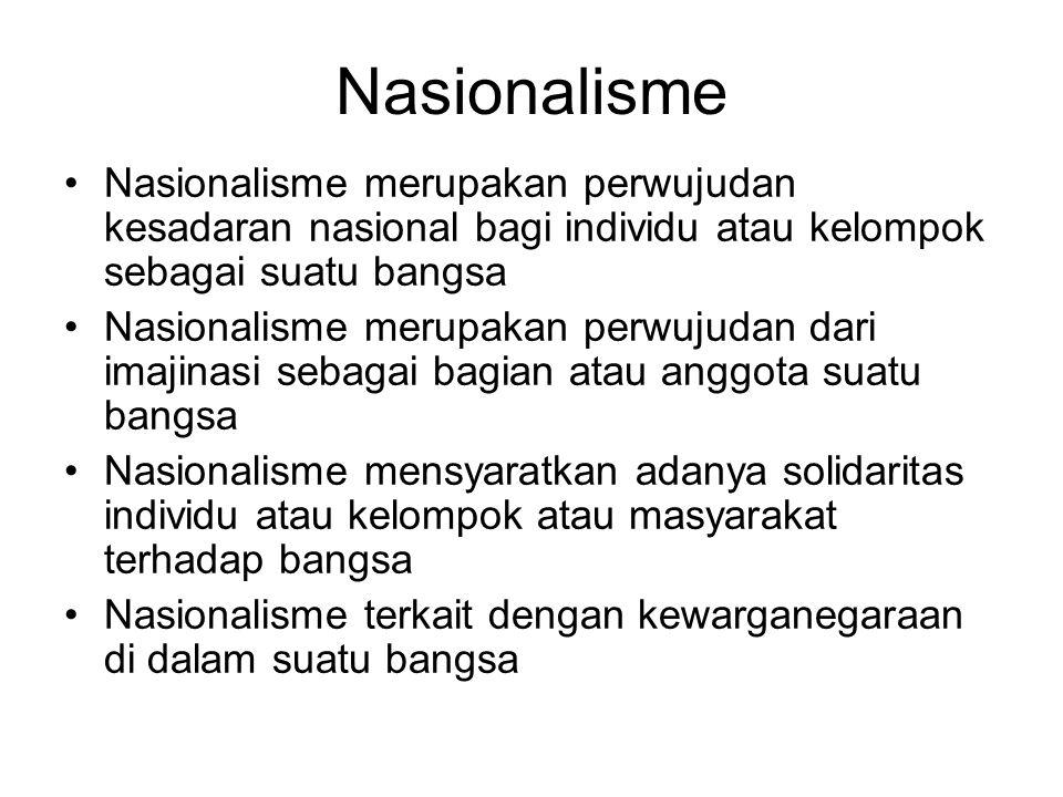 Nasionalisme Nasionalisme merupakan perwujudan kesadaran nasional bagi individu atau kelompok sebagai suatu bangsa.