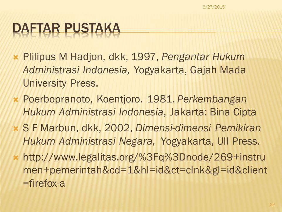 4/8/2017 DAFTAR PUSTAKA. Plilipus M Hadjon, dkk, 1997, Pengantar Hukum Administrasi Indonesia, Yogyakarta, Gajah Mada University Press.