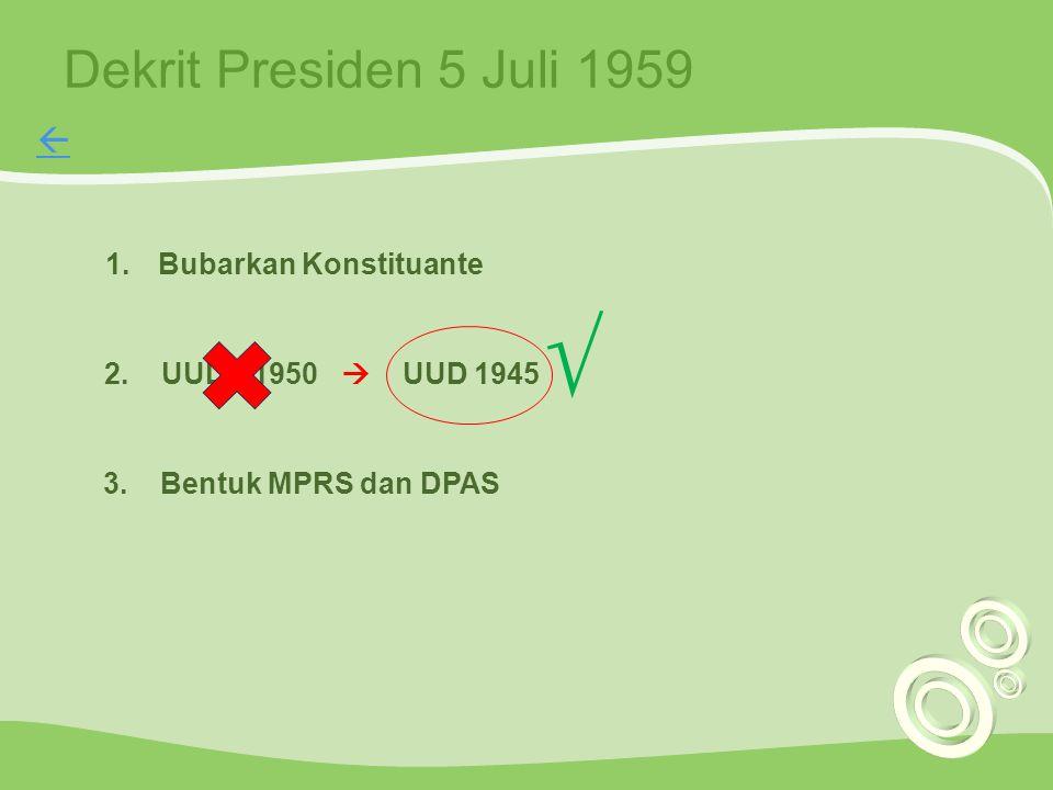 √ Dekrit Presiden 5 Juli 1959  Bubarkan Konstituante