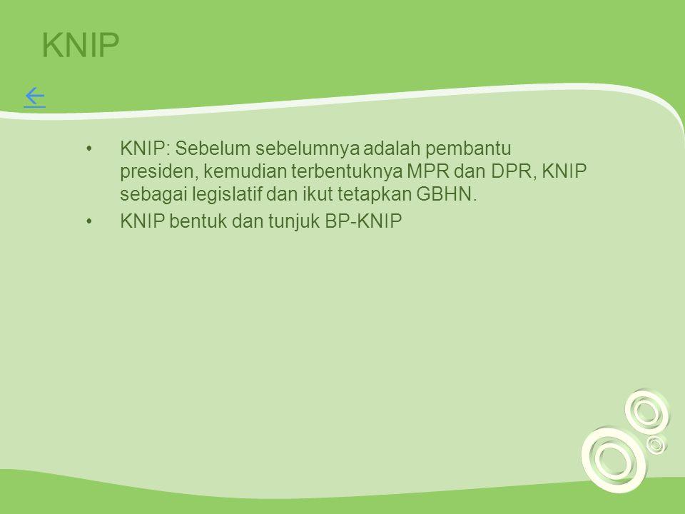KNIP  KNIP: Sebelum sebelumnya adalah pembantu presiden, kemudian terbentuknya MPR dan DPR, KNIP sebagai legislatif dan ikut tetapkan GBHN.