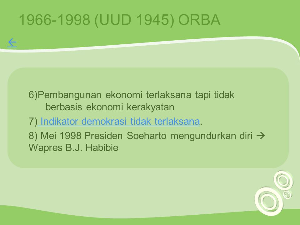 1966-1998 (UUD 1945) ORBA  Pembangunan ekonomi terlaksana tapi tidak berbasis ekonomi kerakyatan.
