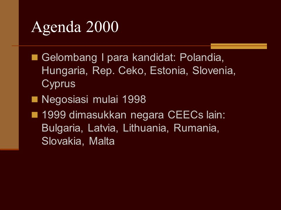 Agenda 2000 Gelombang I para kandidat: Polandia, Hungaria, Rep. Ceko, Estonia, Slovenia, Cyprus. Negosiasi mulai 1998.