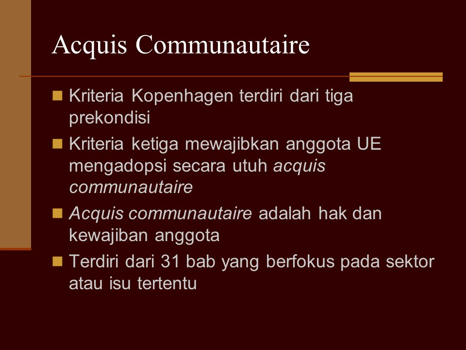 Acquis Communautaire Kriteria Kopenhagen terdiri dari tiga prekondisi
