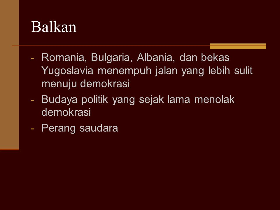 Balkan Romania, Bulgaria, Albania, dan bekas Yugoslavia menempuh jalan yang lebih sulit menuju demokrasi.