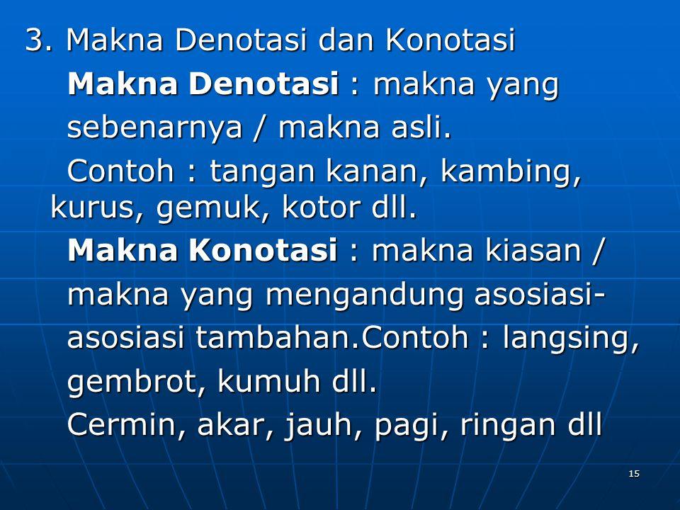 3. Makna Denotasi dan Konotasi Makna Denotasi : makna yang sebenarnya / makna asli.