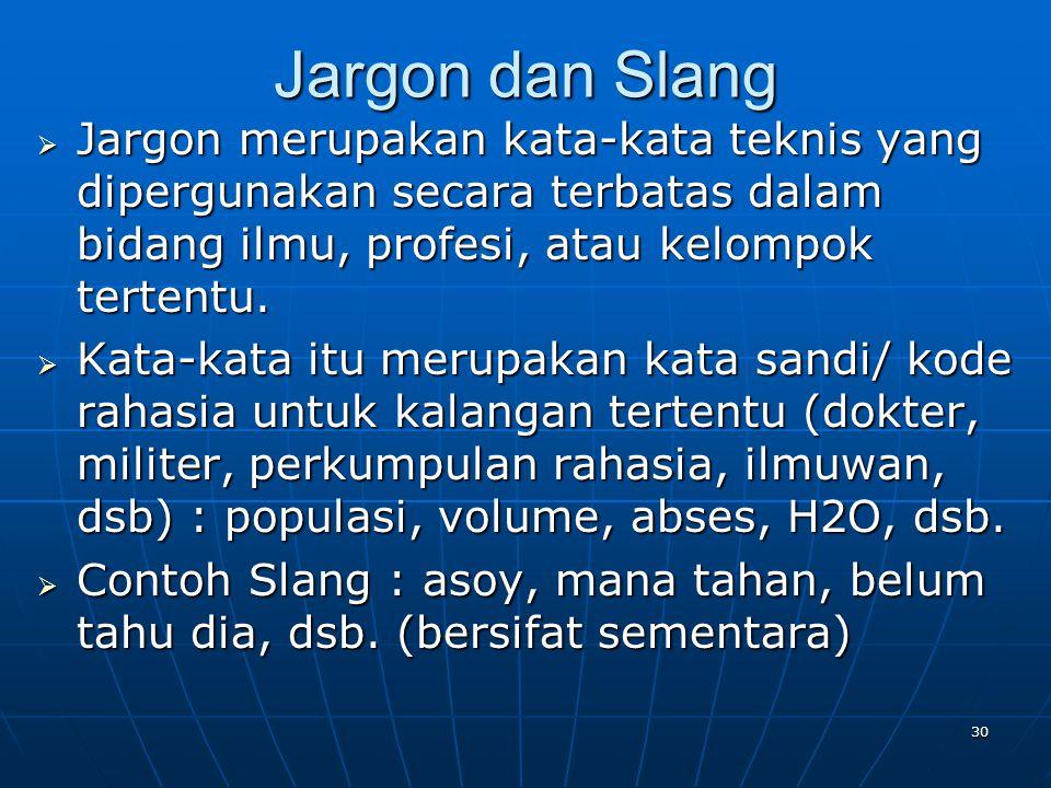 Jargon dan Slang Jargon merupakan kata-kata teknis yang dipergunakan secara terbatas dalam bidang ilmu, profesi, atau kelompok tertentu.