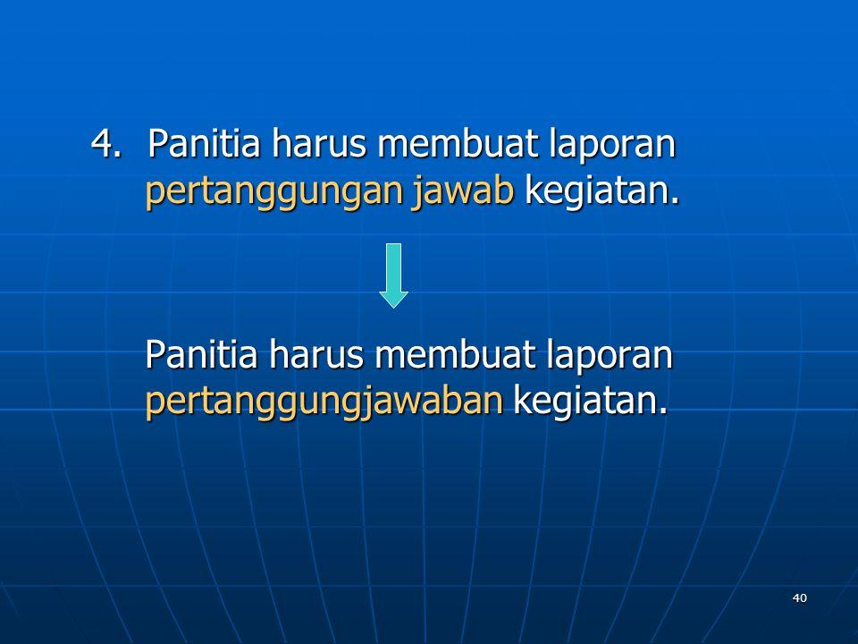 4. Panitia harus membuat laporan pertanggungan jawab kegiatan.