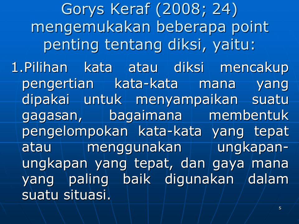 Gorys Keraf (2008; 24) mengemukakan beberapa point penting tentang diksi, yaitu: