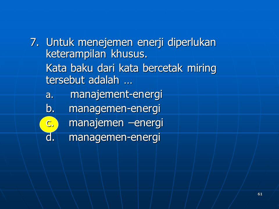 7. Untuk menejemen enerji diperlukan keterampilan khusus.