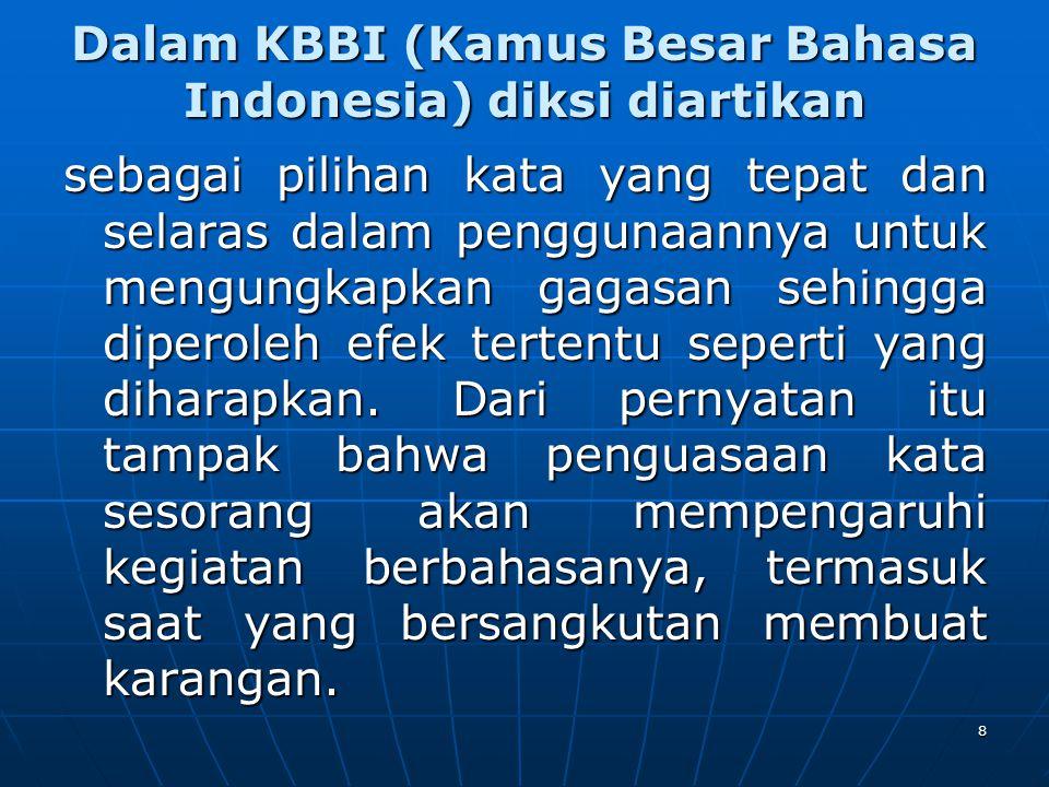 Dalam KBBI (Kamus Besar Bahasa Indonesia) diksi diartikan