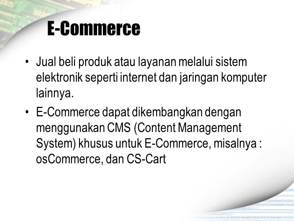 E-Commerce Jual beli produk atau layanan melalui sistem elektronik seperti internet dan jaringan komputer lainnya.