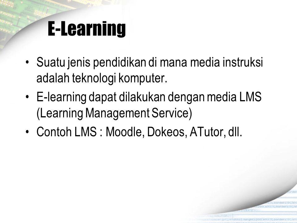 E-Learning Suatu jenis pendidikan di mana media instruksi adalah teknologi komputer.