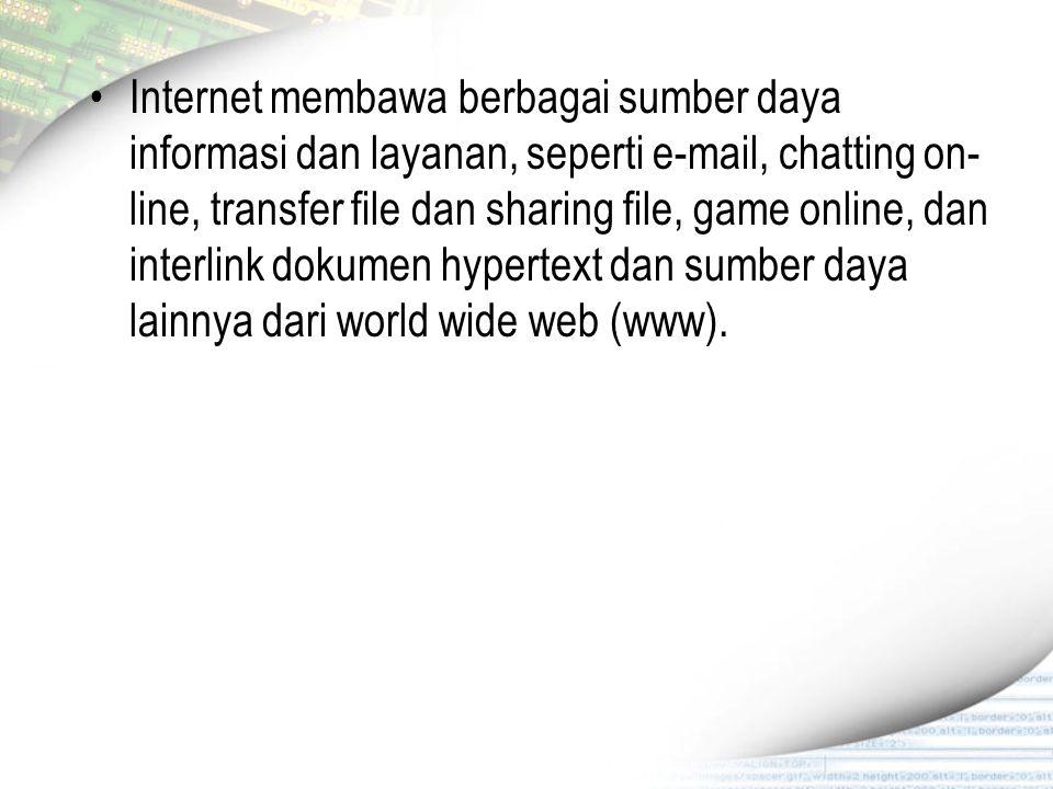 Internet membawa berbagai sumber daya informasi dan layanan, seperti e-mail, chatting on-line, transfer file dan sharing file, game online, dan interlink dokumen hypertext dan sumber daya lainnya dari world wide web (www).