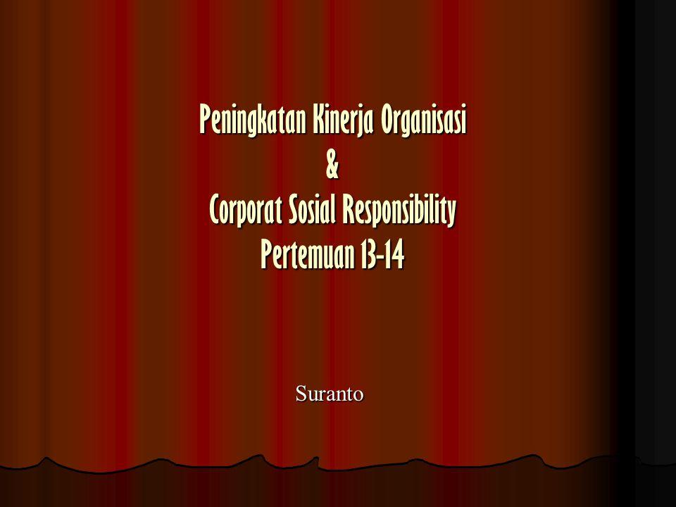 Peningkatan Kinerja Organisasi & Corporat Sosial Responsibility Pertemuan 13-14