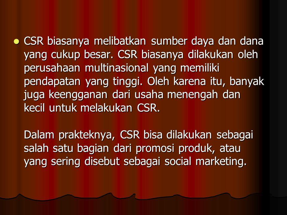 CSR biasanya melibatkan sumber daya dan dana yang cukup besar