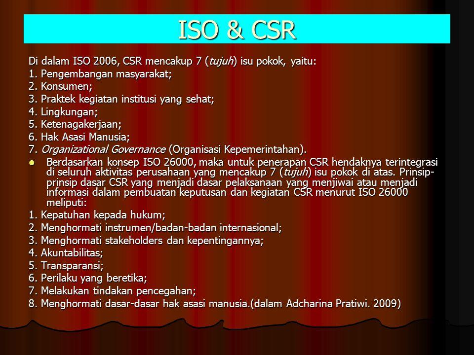 ISO & CSR Di dalam ISO 2006, CSR mencakup 7 (tujuh) isu pokok, yaitu: