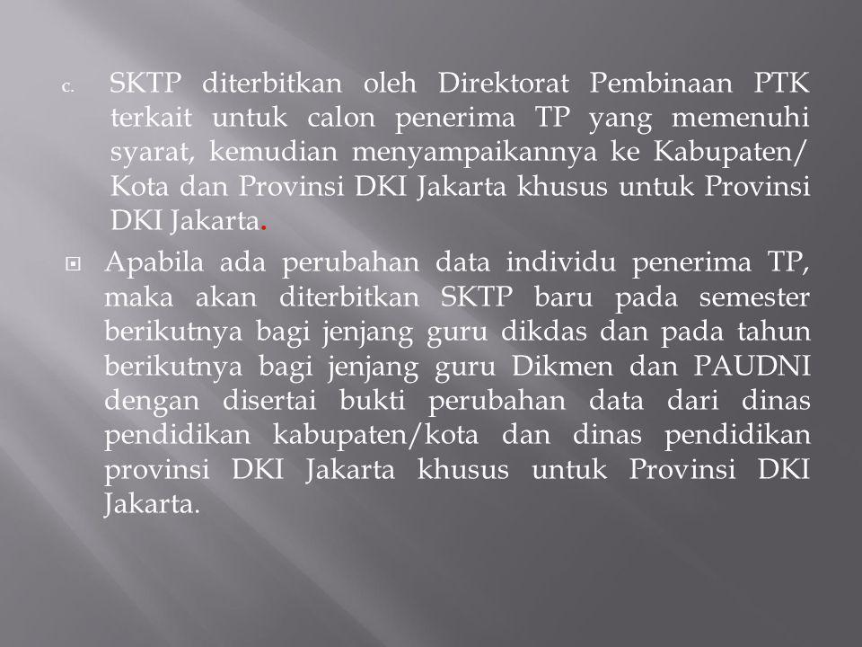 SKTP diterbitkan oleh Direktorat Pembinaan PTK terkait untuk calon penerima TP yang memenuhi syarat, kemudian menyampaikannya ke Kabupaten/ Kota dan Provinsi DKI Jakarta khusus untuk Provinsi DKI Jakarta.