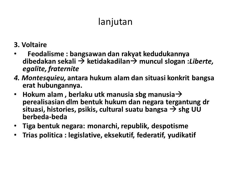 lanjutan 3. Voltaire. Feodalisme : bangsawan dan rakyat kedudukannya dibedakan sekali  ketidakadilan muncul slogan :Liberte, egalite, fraternite.