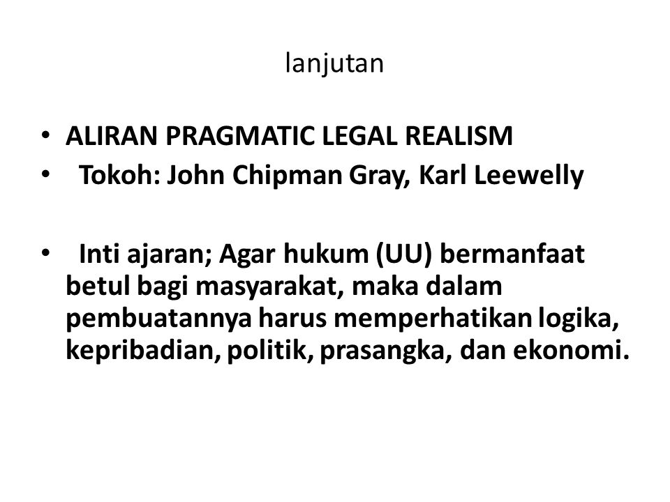 lanjutan ALIRAN PRAGMATIC LEGAL REALISM. Tokoh: John Chipman Gray, Karl Leewelly.