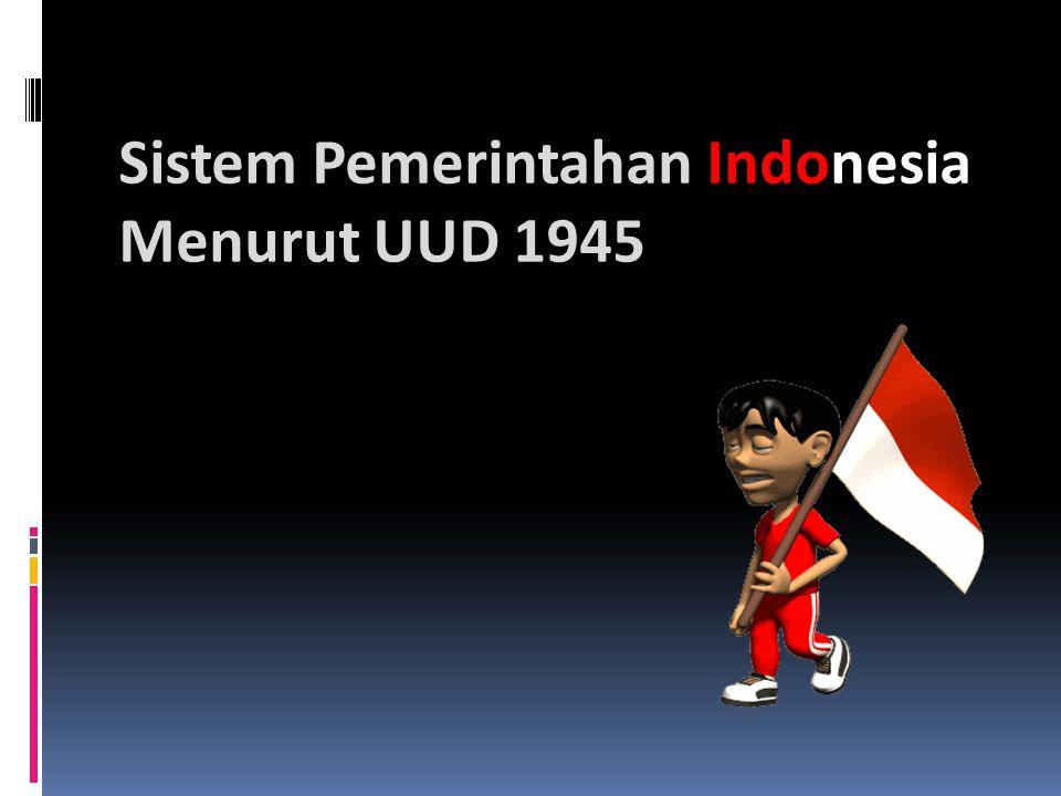 Sistem Pemerintahan Indonesia Menurut UUD 1945