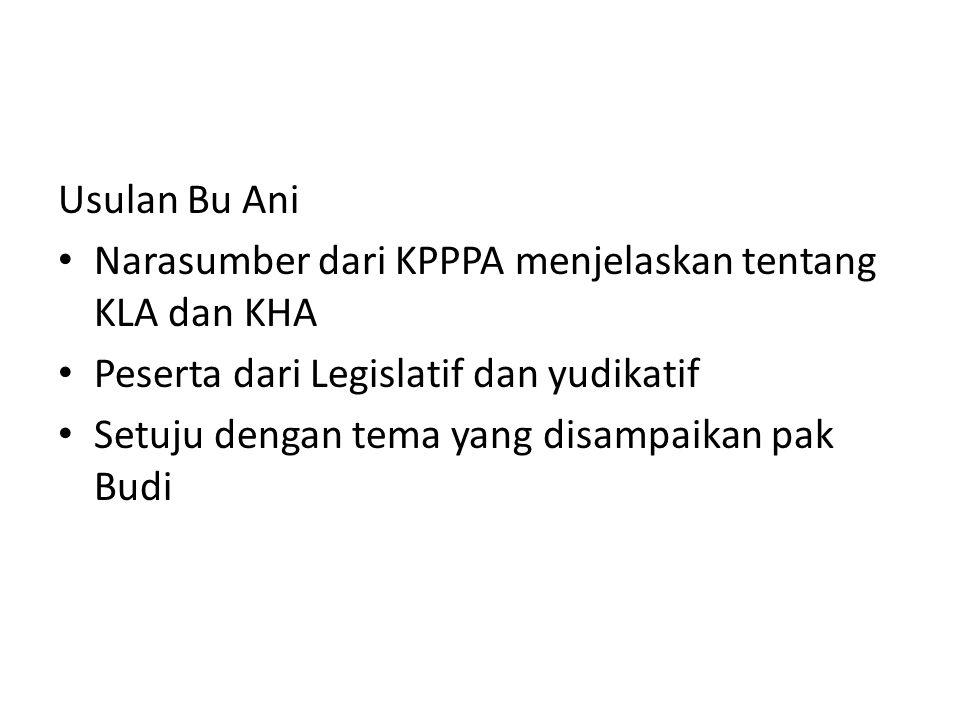Usulan Bu Ani Narasumber dari KPPPA menjelaskan tentang KLA dan KHA. Peserta dari Legislatif dan yudikatif.