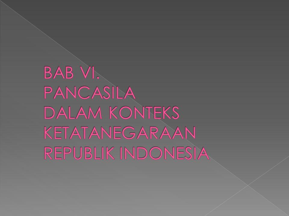 BAB VI. PANCASILA DALAM KONTEKS KETATANEGARAAN REPUBLIK INDONESIA