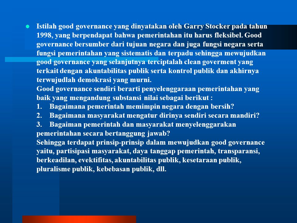 Istilah good governance yang dinyatakan oleh Garry Stocker pada tahun 1998, yang berpendapat bahwa pemerintahan itu harus fleksibel.