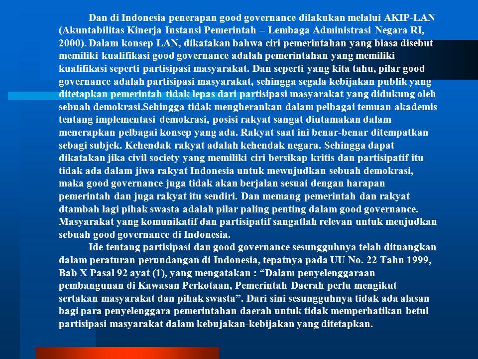 Dan di Indonesia penerapan good governance dilakukan melalui AKIP-LAN (Akuntabilitas Kinerja Instansi Pemerintah – Lembaga Administrasi Negara RI, 2000).