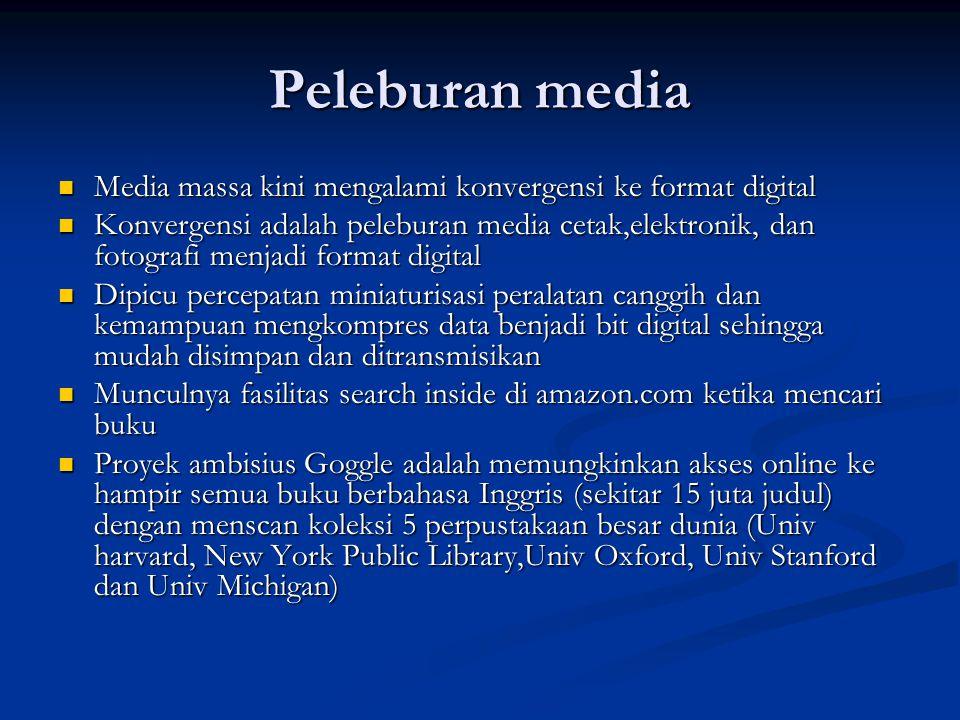 Peleburan media Media massa kini mengalami konvergensi ke format digital.