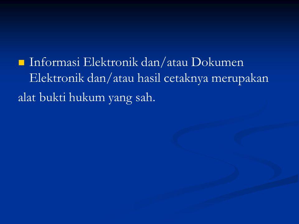 Informasi Elektronik dan/atau Dokumen Elektronik dan/atau hasil cetaknya merupakan