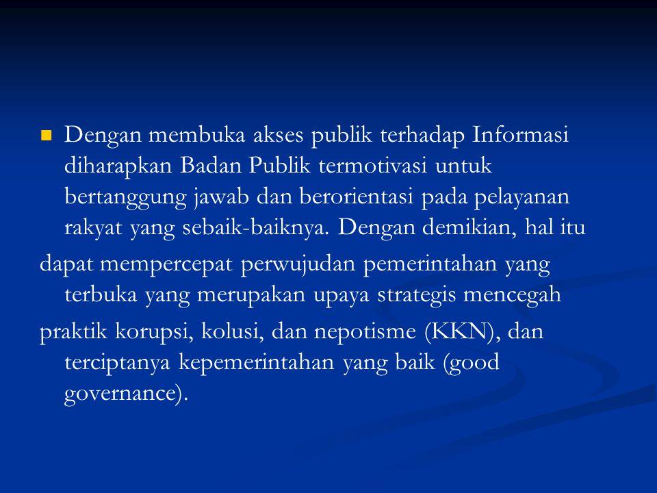 Dengan membuka akses publik terhadap Informasi diharapkan Badan Publik termotivasi untuk bertanggung jawab dan berorientasi pada pelayanan rakyat yang sebaik-baiknya. Dengan demikian, hal itu