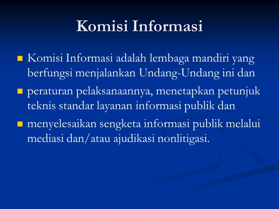 Komisi Informasi Komisi Informasi adalah lembaga mandiri yang berfungsi menjalankan Undang-Undang ini dan.