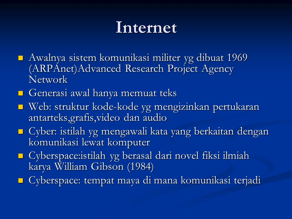 Internet Awalnya sistem komunikasi militer yg dibuat 1969 (ARPAnet)Advanced Research Project Agency Network.