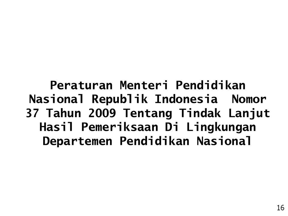 Peraturan Menteri Pendidikan Nasional Republik Indonesia Nomor 37 Tahun 2009 Tentang Tindak Lanjut Hasil Pemeriksaan Di Lingkungan Departemen Pendidikan Nasional