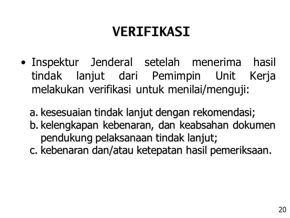 VERIFIKASI Inspektur Jenderal setelah menerima hasil tindak lanjut dari Pemimpin Unit Kerja melakukan verifikasi untuk menilai/menguji: