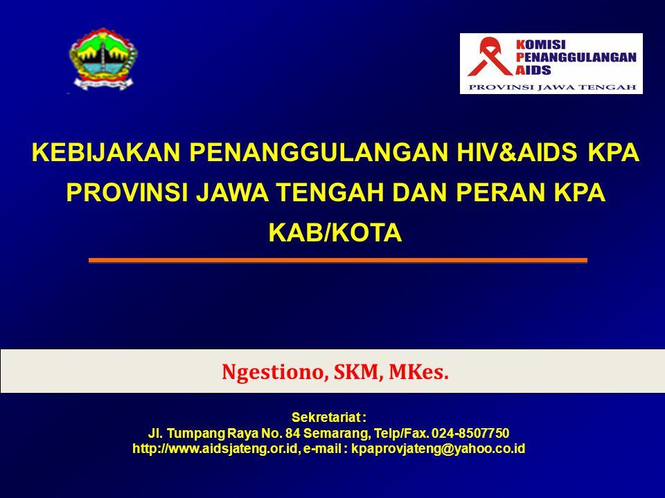 KEBIJAKAN PENANGGULANGAN HIV&AIDS KPA PROVINSI JAWA TENGAH DAN PERAN KPA KAB/KOTA