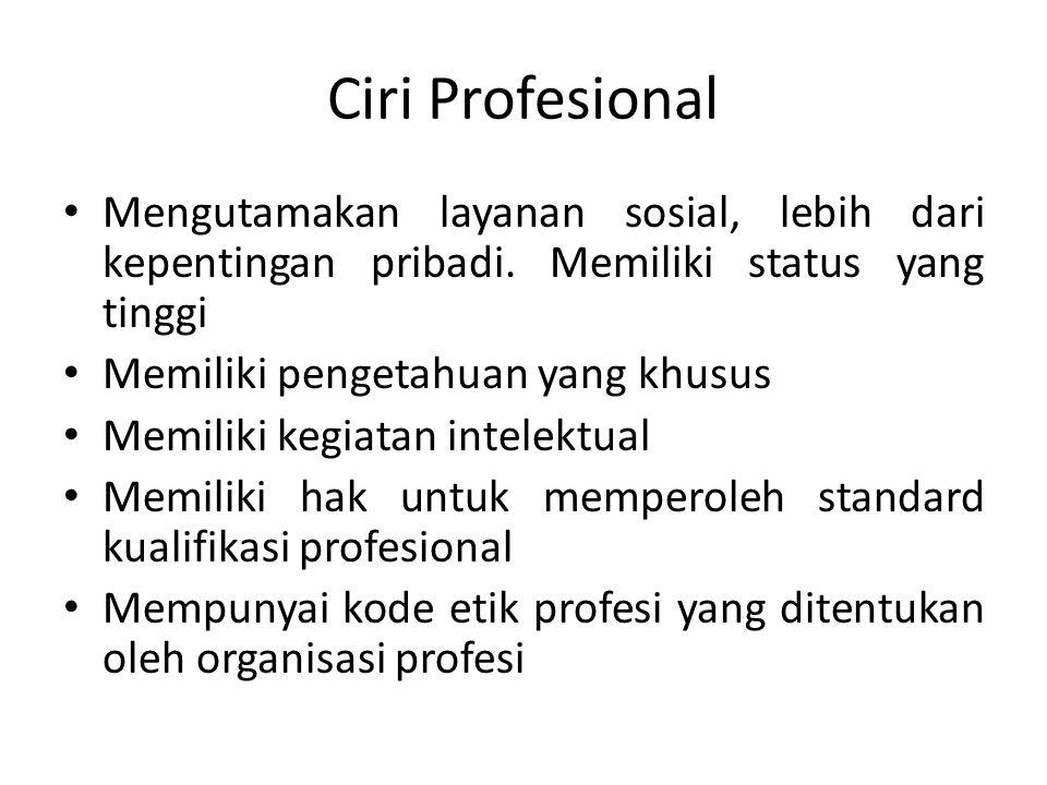 Ciri Profesional Mengutamakan layanan sosial, lebih dari kepentingan pribadi. Memiliki status yang tinggi.