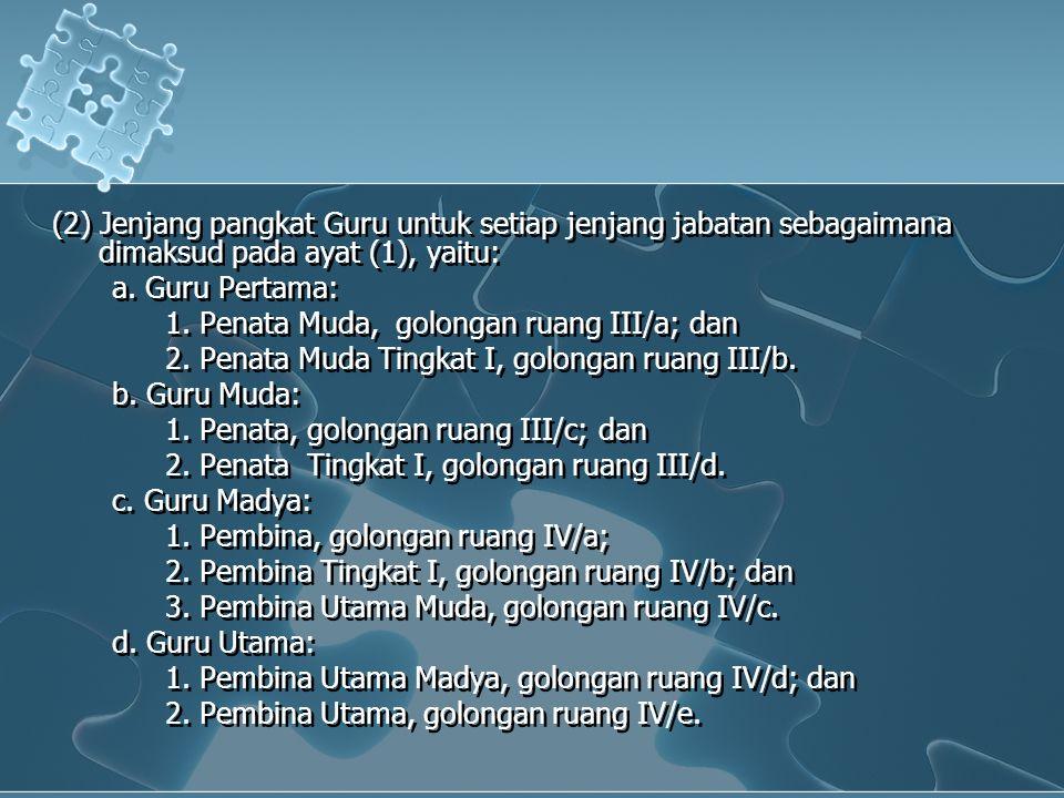 (2) Jenjang pangkat Guru untuk setiap jenjang jabatan sebagaimana dimaksud pada ayat (1), yaitu: