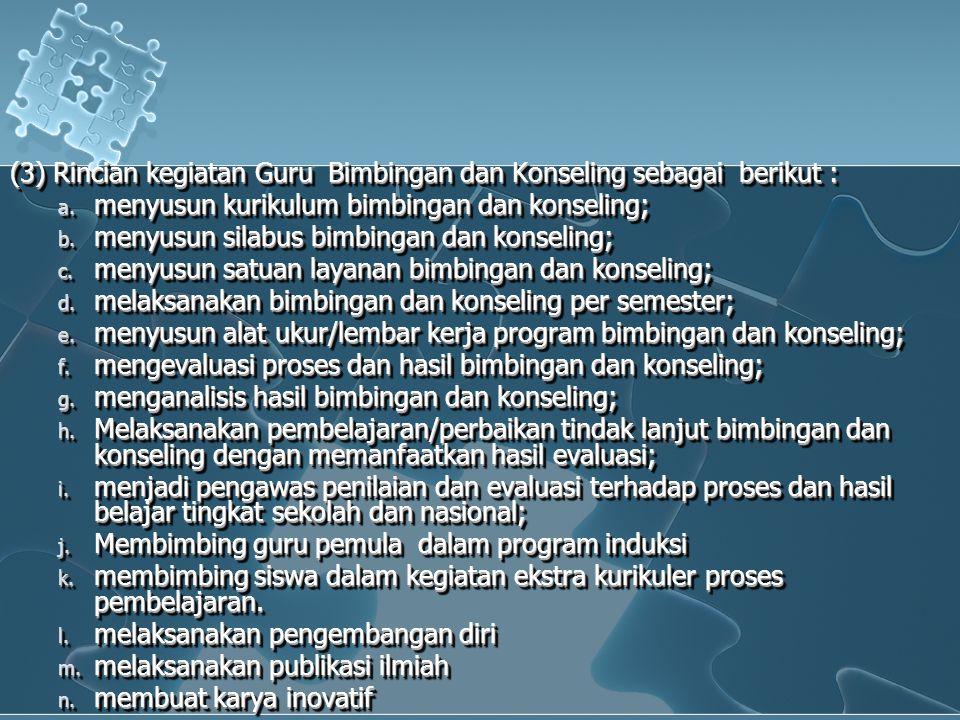(3) Rincian kegiatan Guru Bimbingan dan Konseling sebagai berikut :