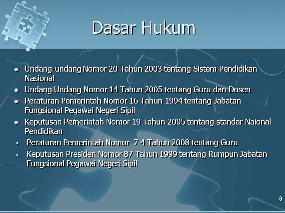 Dasar Hukum Undang-undang Nomor 20 Tahun 2003 tentang Sistem Pendidikan Nasional. Undang Undang Nomor 14 Tahun 2005 tentang Guru dan Dosen.