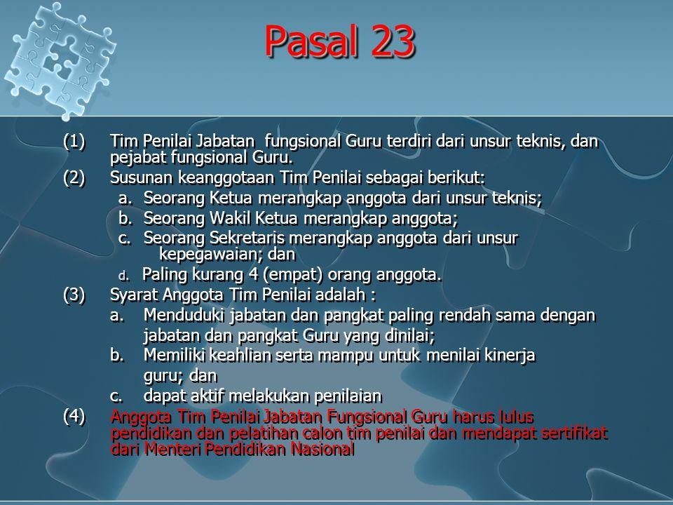 Pasal 23 (1) Tim Penilai Jabatan fungsional Guru terdiri dari unsur teknis, dan pejabat fungsional Guru.