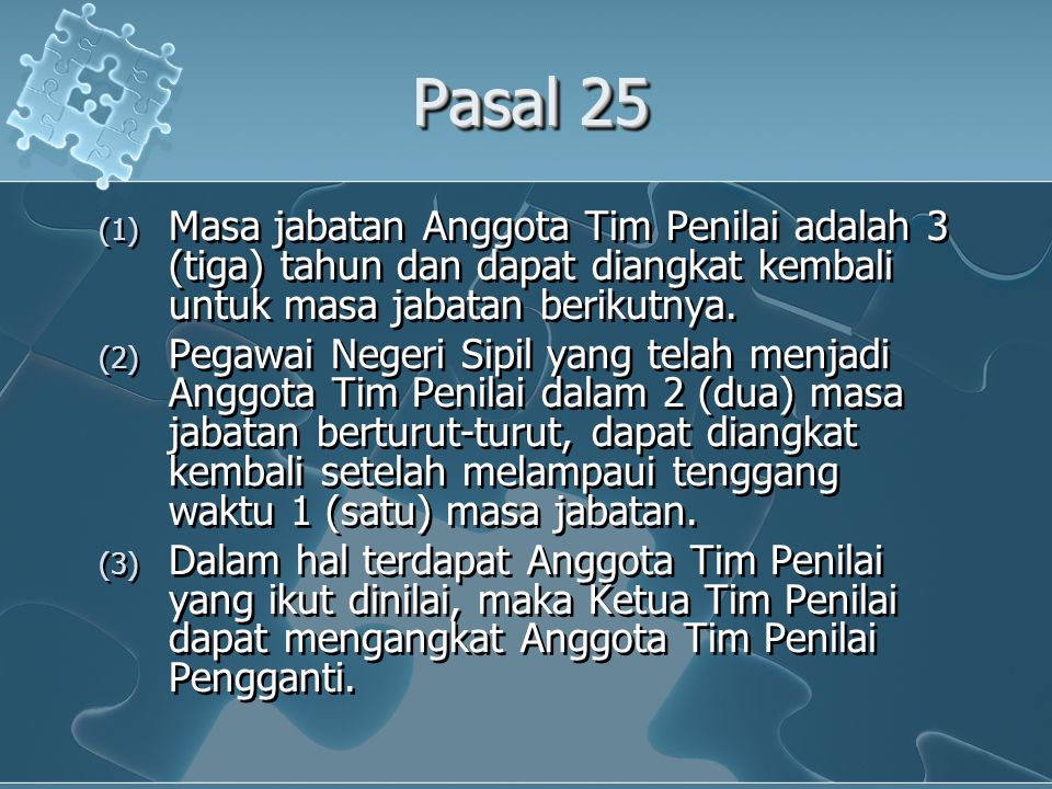 Pasal 25 Masa jabatan Anggota Tim Penilai adalah 3 (tiga) tahun dan dapat diangkat kembali untuk masa jabatan berikutnya.