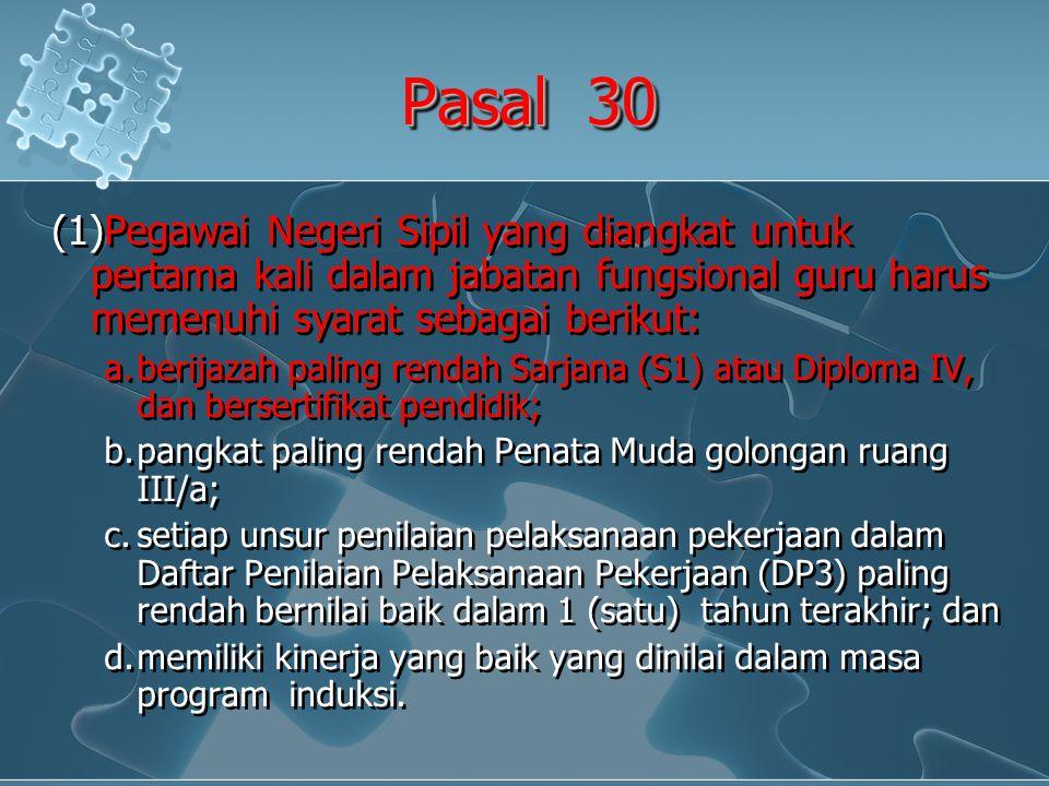 Pasal 30 (1)Pegawai Negeri Sipil yang diangkat untuk pertama kali dalam jabatan fungsional guru harus memenuhi syarat sebagai berikut: